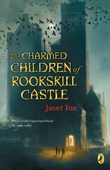 The Charmed Children of Rookskill Castle ebook by Janet Fox
