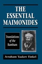The Essential Maimonides - Translations of the Rambam ebook by Moses Maimonides, Avraham Yaakov Finkel