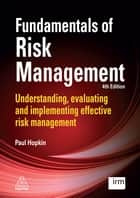 Fundamentals of Risk Management - Understanding, evaluating and implementing effective risk management ebook by Paul Hopkin