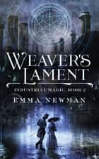 Weaver's Lament - Industrial Magic Book 2 ebook by Emma Newman