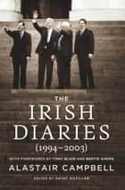 The Irish Diaries - Alastair Campbell (1994–2003) ebook by Alastair Campbell, Kathy Gilfillan