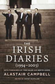 The Irish Diaries - Alastair Campbell (19942003) ebook by Kathy Gilfillan,Alastair Campbell