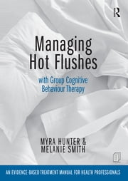 Managing Hot Flushes with Group Cognitive Behaviour Therapy - An evidence-based treatment manual for health professionals ebook by Myra Hunter,Melanie Smith