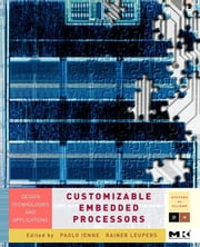 Customizable Embedded Processors: Design Technologies and Applications ebook by Ienne, Paolo