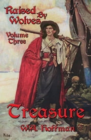 Treasure: Raised By Wolves, Volume Three ebook by Hoffman, W A