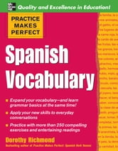 Practice Makes Perfect: Spanish Vocabulary ebook by Dorothy Richmond