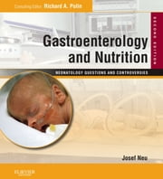 Gastroenterology and Nutrition: Neonatology Questions and Controversies Series E-Book ebook by Josef Neu, MD