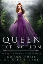 Queen of Extinction - A Dark Sleeping Beauty Fairytale Retelling ebook by Gwynn White, Erin St Pierre
