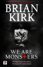 We Are Monsters ebook by Brian Kirk