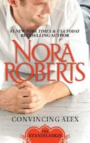 Convincing Alex ebook by Nora Roberts