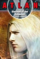 ATLAN X Tamaran 2: Sternenfall der Goldenen ebook by Christian Montillon