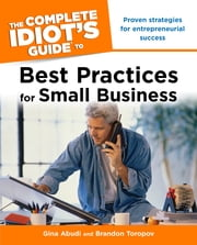The Complete Idiot's Guide to Best Practices for Small Business ebook by Gina Abudi,Brandon Toropov