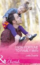From Fortune To Family Man (Mills & Boon Cherish) (The Fortunes of Texas: The Secret Fortunes, Book 4) ebook by Judy Duarte