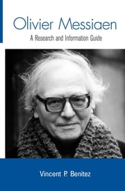 Olivier Messiaen - A Research and Information Guide ebook by Vincent Benitez