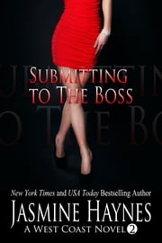 Submitting to the Boss - A West Coast Novel, Book 2 ebook by Jasmine Haynes