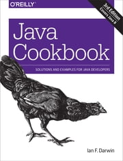 Java Cookbook - Solutions and Examples for Java Developers ebook by Ian F. Darwin