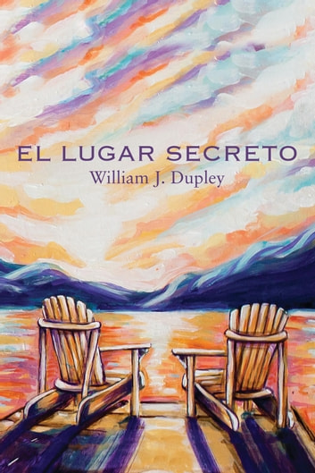 El Lugar Secreto ebook by William J. Dupley