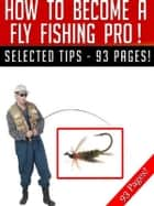 How To Become A Fly Fishing Pro! ebook by Jeannine Hill