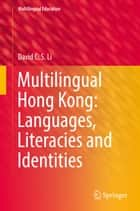 Multilingual Hong Kong: Languages, Literacies and Identities ebook by David C.S. Li