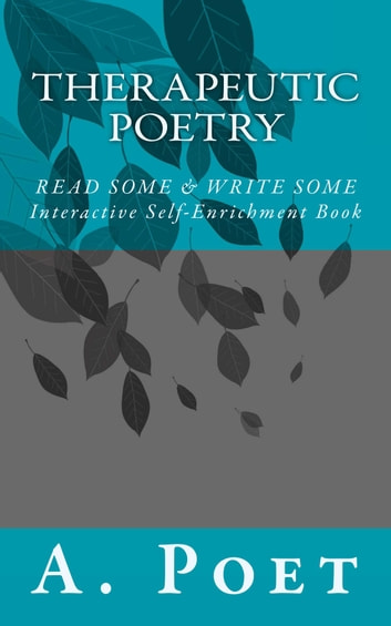 THERAPEUTIC POETRY - READ SOME & WRITE SOME ebook by A. Poet