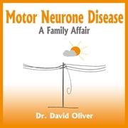 Motor Neurone Disease: A Family Affair audiobook by Dr. David Oliver