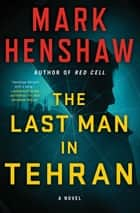 The Last Man in Tehran - A Novel ebook by Mark Henshaw