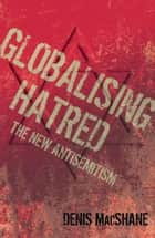 Globalising Hatred ebook by Denis MacShane