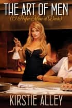 The Art of Men (I Prefer Mine al Dente) ebook by Kirstie Alley