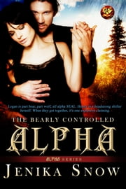 The Bearly Controlled Alpha ebook by Jenika Snow