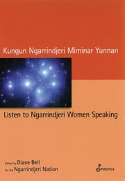 Listen to Ngarrindjeri Women Speaking: Kungun Ngarrindjeri Miminar Yunnan ebook by Diane Bell
