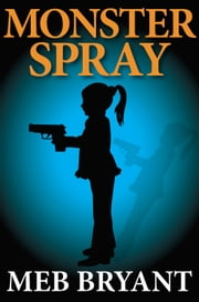 Monster Spray ebook by Meb Bryant