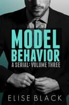 MODEL BEHAVIOR: Volume 3 ebook by Elise Black