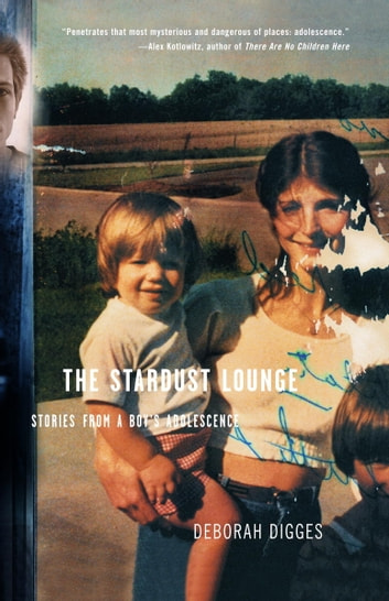 The Stardust Lounge - Stories from a Boy's Adolescence ebook by Deborah Digges