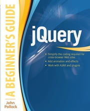 jQuery: A Beginner's Guide - A Beginner's Guide ebook by John Pollock