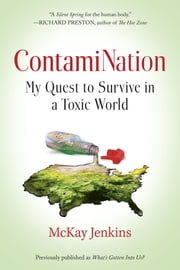 ContamiNation - My Quest to Survive in a Toxic World ebook by Mckay Jenkins