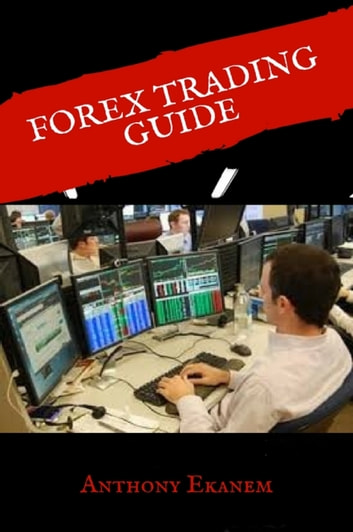 Forex Trading Guide ebook by Anthony Ekanem