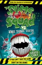 Slime Squad Vs The Toxic Teeth - Book 2 ebook by Steve Cole