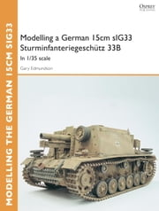 Modelling a German 15cm sIG33 Sturminfanteriegeschütz 33B - In 1/35 scale ebook by Gary Edmundson
