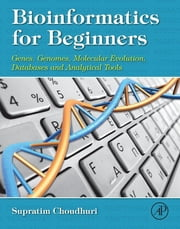 Bioinformatics for Beginners - Genes, Genomes, Molecular Evolution, Databases and Analytical Tools ebook by Supratim Choudhuri