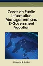 Cases on Public Information Management and E-Government Adoption ebook by Christopher G. Reddick
