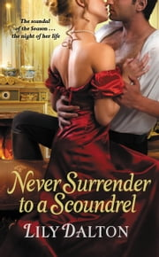 Never Surrender to a Scoundrel ebook by Lily Dalton