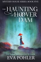 The Haunting of Hoover Dam ebook by Eva Pohler