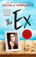 The Ex ebook by Nicola Moriarty