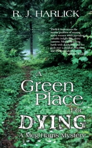 A Green Place for Dying - A Meg Harris Mystery ebook by R.J. Harlick