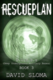 Rescueplan: D.U.M.B.s (Deep Underground Military Bases) - Book 3 ebook by David Sloma