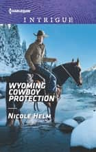 Wyoming Cowboy Protection 電子書 by Nicole Helm