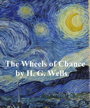 The Wheels of Chance: a Bicycling Idyll (1896) ebook by H. G. Wells