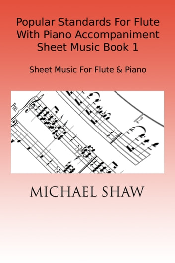 Popular Standards For Flute With Piano Accompaniment Sheet Music Book 1 ebook by Michael Shaw