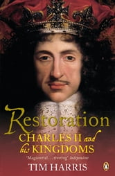 Restoration - Charles II and His Kingdoms, 1660-1685 ebook by Tim Harris