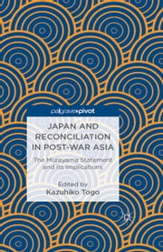 Japan and Reconciliation in Post-war Asia - The Murayama Statement and Its Implications ebook by Rwei-Ren Wu,K. Togo